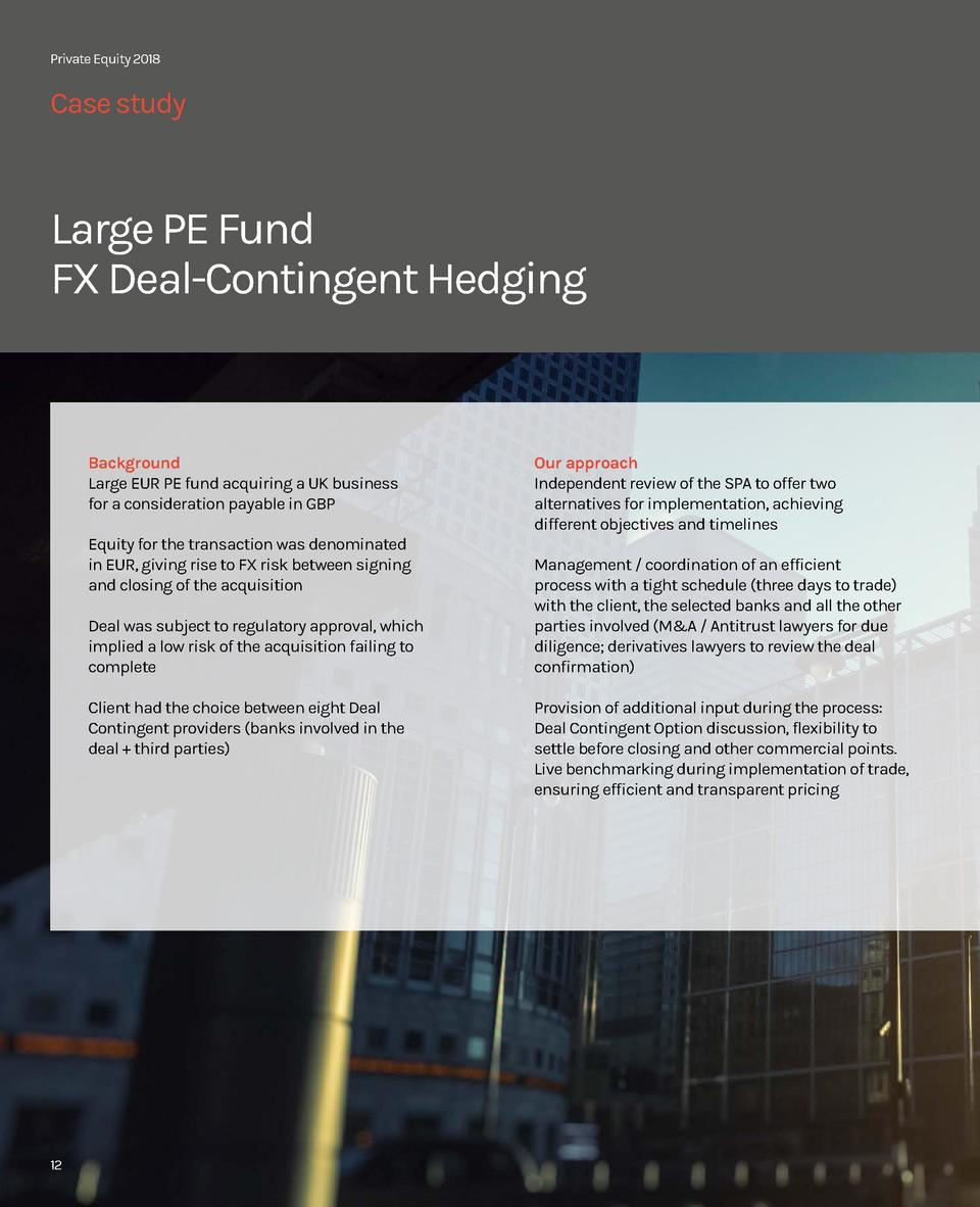 Private Equity 2018  Case study  Large PE Fund FX Deal-Contingent Hedging  Background Large EUR PE fund acquiring a UK bus...
